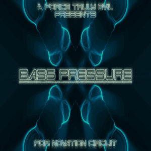Bass Pressure Novation Circuit Pack by A Force Truly Evil