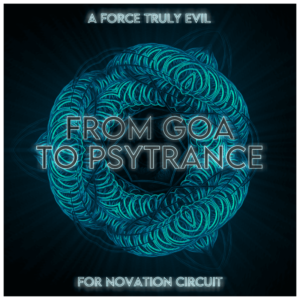 From Goa to Psytrance Novation Circuit Pack by A Force Truly Evil
