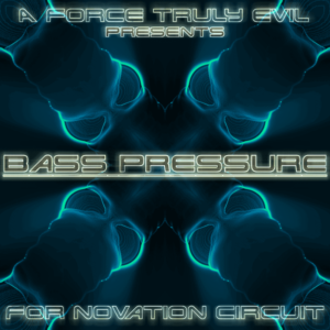 Bass Pressure by A Force truly Evil Novation Circuit SoundPack
